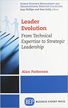 Leader Evolution: : From Technical Expertise To Strategic Leadership