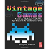 Vintage Games: An Insider Look at the History of Grand Theft Auto, Super Mario, and the Most Influential Games of All Timeby Bill Loguidice