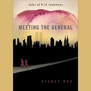 Meeting the General: Tales of 9-11 Runaways | [Disney Rae]