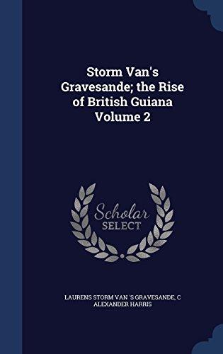 Storm Van's Gravesande; the Rise of British Guiana Volume 2