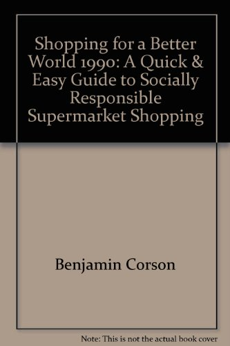 Shopping for a Better World, 1990: A Quick & Easy Guide to Socially Responsible Supermarket Shopping