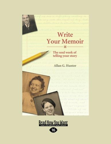 Write Your Memoir: The Soul Work of Telling Your Story (Large Print 16pt)