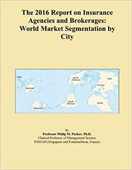 The 2016 Report On Insurance Agencies And Brokerages: World Market Segmentation By City