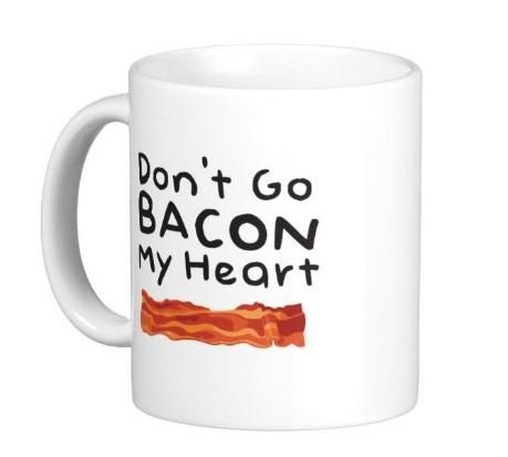 Don'T Go Bacon My Heart / I Couldn'T If I Fried Coffee Mug 11Oz- Dishwasher And Microwave Safe