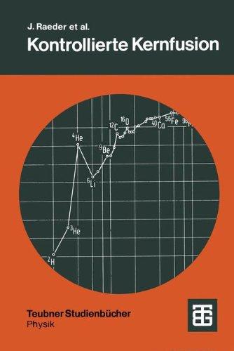 Kontrollierte Kernfusion: Grundlagen ihrer Nutzung zur Energieversorgung (Teubner Studienbücher Physik) (German Edition)