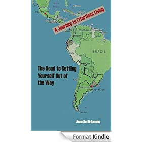 The Road to Getting Yourself Out of the Way - A Journey to Effortless Living (English Edition)
