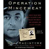img - for Operation Mincemeat: How a Dead Man and a Bizarre Plan Fooled the Nazis and Assured an Allied Victory [Audiobook][Unabridged] (Audio CD) book / textbook / text book