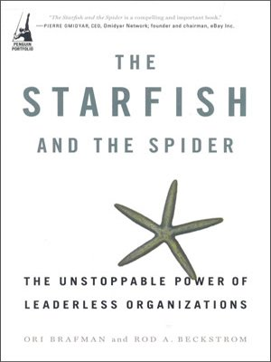 the-starfish-and-the-spider-the-unstoppable-power-of-leaderless-organizations