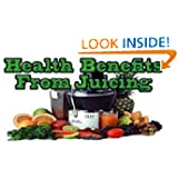 The Health Benefits of Juicing  The Health Benefits of Juicing!