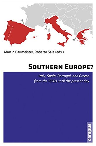 Southern Europe?: Italy, Spain, Portugal, and Greece from the 1950s Until the Present Day