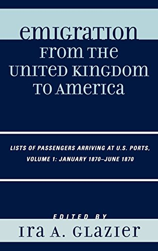 Emigration from the United Kingdom to America, Volume 1: Lists of Passengers Arriving at U.S. Ports: January 1870 - June 1870: v. 1