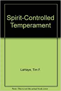SPIRIT-CONTROLLED TEMPERAMENT BY TIM LAHAYE PDF