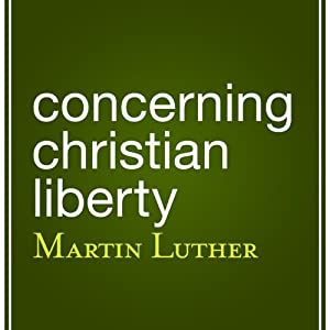 Concerning Christian Liberty | [Martin Luther]