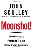 Moonshot!: Game-Changing Strategies to Build Billion-Dollar Businesses
