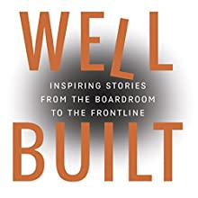 Well Built: Inspiring Stories from the Boardroom to the Frontline Audiobook by Bob Buck Narrated by Peter Katt
