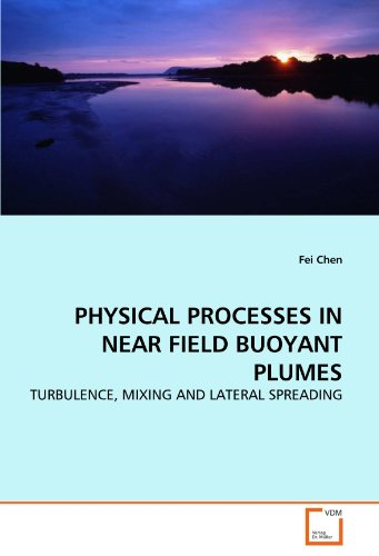 PHYSICAL PROCESSES IN NEAR FIELD BUOYANT PLUMES: TURBULENCE, MIXING AND LATERAL SPREADING PDF