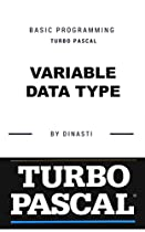 Turbo Pascal: Basic Programming (variable Data Type Book 2)