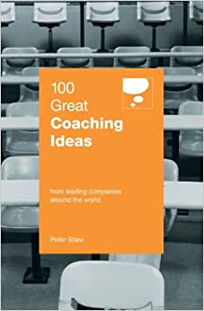 100 Great Coaching Ideas: From Leading Companies Around The World