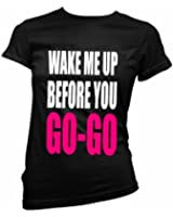 "FREE POST,ladies fitted t shirt ""WAKE ME UP BEFORE YOU GO GO""80`s fancy dress"
