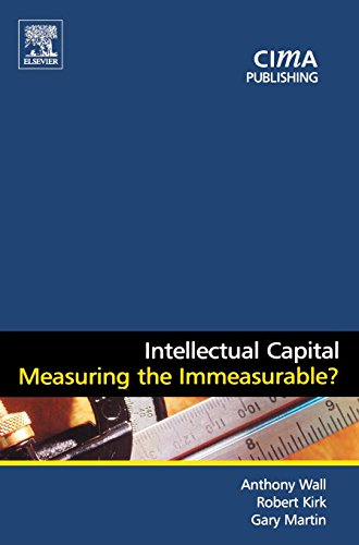 Intellectual Capital: Measuring the Immeasurable? (CIMA Research)