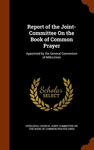 Report of the Joint-Committee On the Book of Common Prayer: Appointed by the General Convention of Mdccclxxx