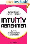 Intuitiv abnehmen: Zur�ck zu nat�rlic...