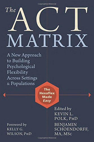 ACT Matrix: A New Approach to Building Psychological Flexibility Across Settings and Populations