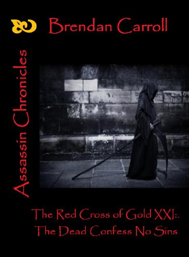 The Red Cross of Gold XXI:. The Dead Confess No Sins (Assassin Chronicles)