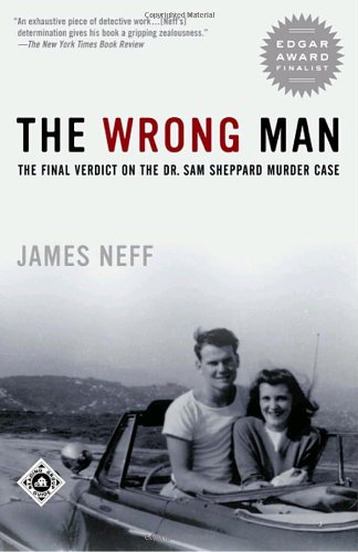 The Wrong Man: The Final Verdict On The Dr. Sam Sheppard Murder Case (Ohio)