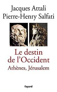 Le destin de l'Occident : Athènes, Jérusalem, Attali, Jacques