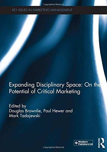Expanding Disciplinary Space: On the Potential of Critical Marketing (Key Issues in Marketing Management)