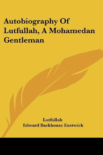 Autobiography of Lutfullah, a Mohamedan Gentleman (Legacy Reprint)