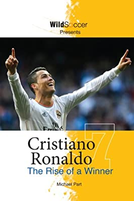 Cristiano Ronaldo The Rise of a Winner