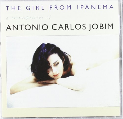 The Girl From Ipanema: A Retrospective Of Antonio Carlos Jobim