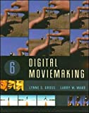 img - for Digital Moviemaking (text only) 6th (Sixth) edition by L. S. Gross,L. W. Ward book / textbook / text book
