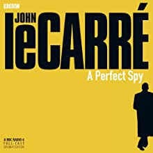 A Perfect Spy (Dramatised)  by John le Carré Narrated by James Fox, Harriet Walter, Julian Rhind-Tutt