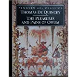 The Pleasures and Pains of Opium (Classic, 60s) (0146001826) by De Quincey, Thomas