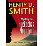 img - for [ MYSTERY ON PUCKACHEE MOUNTAIN: A JOSH DRAPER MYSTERY ] By Smith, Henry D, II ( Author) 2012 [ Paperback ] book / textbook / text book