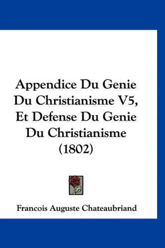 Appendice Du Genie Du Christianisme V5, Et Defense Du Genie Du Christianisme (1802)