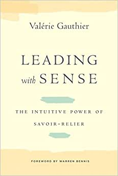 Leading With Sense: The Intuitive Power Of Savoir-Relier (Stanford Business Books)