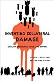 img - for Inventing Collateral Damage: Civilian Casualties, War, and Empire book / textbook / text book