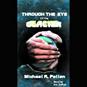 Through the Eye of the Glacier | [Michael R. Pollen]