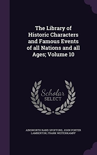 The Library of Historic Characters and Famous Events of all Nations and all Ages; Volume 10