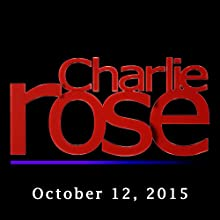 Charlie Rose: October 12, 2015  by Charlie Rose Narrated by Charlie Rose