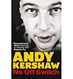 Andy Kershaw No Off Switch [Paperback] by Kershaw, Andy ( Author )