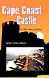 Cape Coast Castle. A Collection of Poems (Kwadwo Opoku-Agyemang)