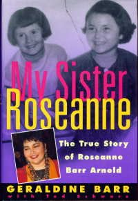 My Sister Roseanne: The True Story of Roseanne Barr Arnold, Barr,Geraldine/Schwarz,Ted