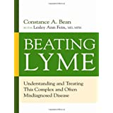 Beating Lyme: Understanding and Treating This Complex and Often Misdiagnosed Disease ~ Constance A. Bean