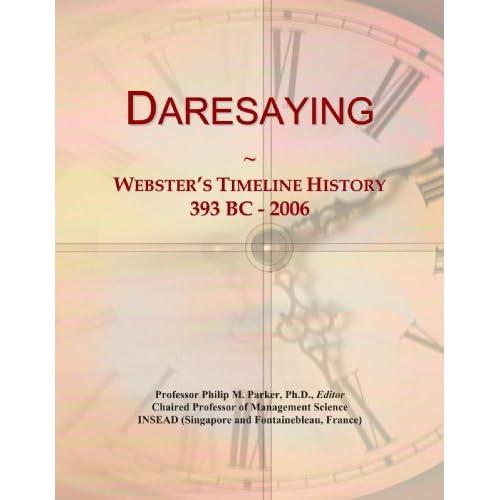 Daresaying: Webster's Timeline History, 393 BC - 2006 Icon Group International