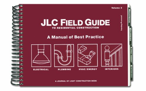 JLC Field Guide to Residential Construction, Volume 2: A...